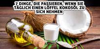 7 Dinge, die passieren, wenn Sie täglich einen Löffel Kokosöl zu sich nehmen